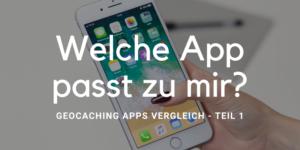Mit der App zur Dose, Teil 1 Geocaching Apps