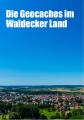 Die Geocaches im Waldecker Land